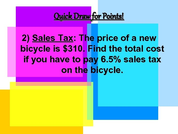 Quick Draw for Points! 2) Sales Tax: The price of a new bicycle is