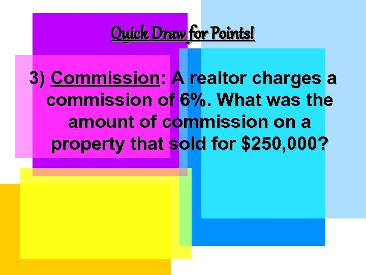 Quick Draw for Points! 3) Commission: A realtor charges a commission of 6%. What