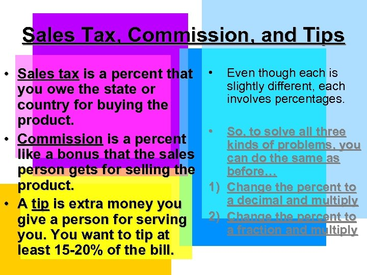Sales Tax, Commission, and Tips • Sales tax is a percent that you owe