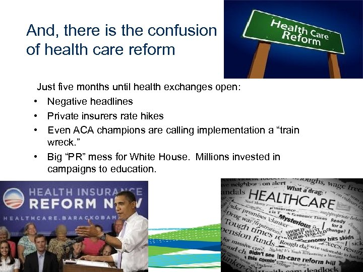 And, there is the confusion of health care reform Just five months until
