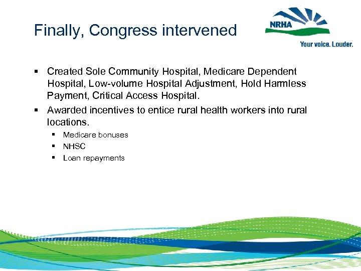 Finally, Congress intervened § Created Sole Community Hospital, Medicare Dependent Hospital, Low-volume Hospital Adjustment,