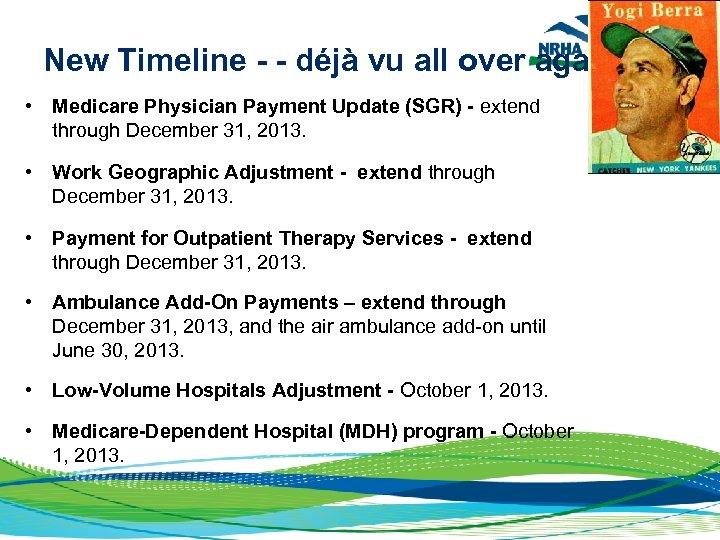 New Timeline - - déjà vu all over again. • Medicare Physician Payment Update