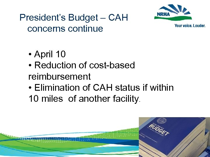 President's Budget – CAH concerns continue • April 10 • Reduction of cost-based reimbursement
