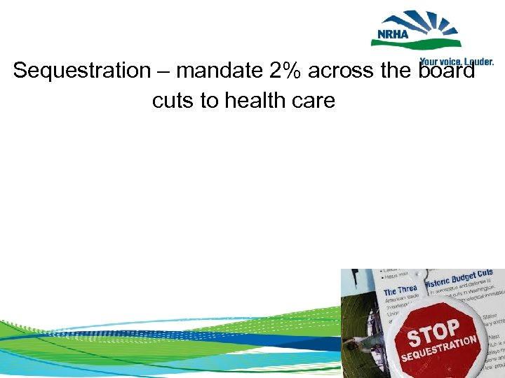 Sequestration – mandate 2% across the board Loss of $1. 3 billion to CAH