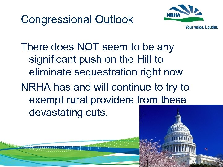 Congressional Outlook There does NOT seem to be any significant push on the Hill