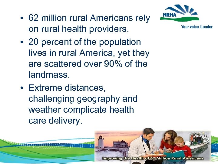 • 62 million rural Americans rely on rural health providers. • 20 percent