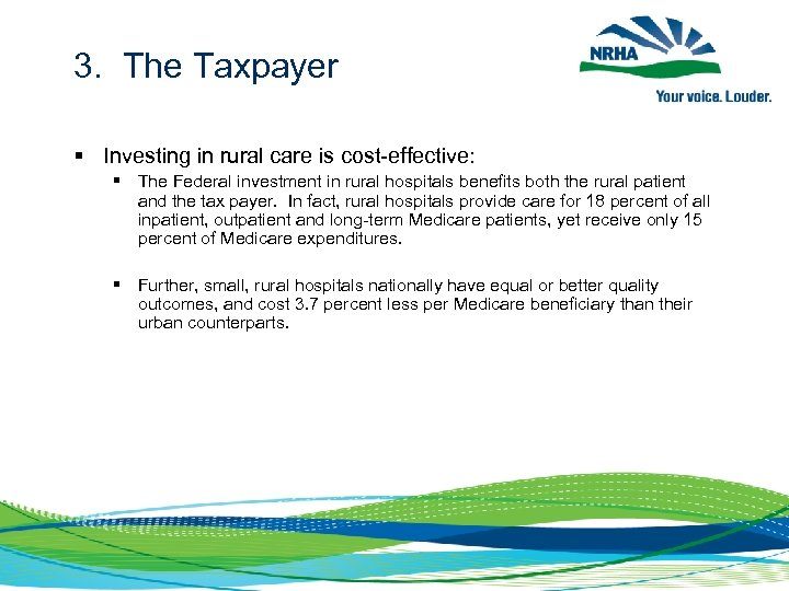 3. The Taxpayer § Investing in rural care is cost-effective: § The Federal investment