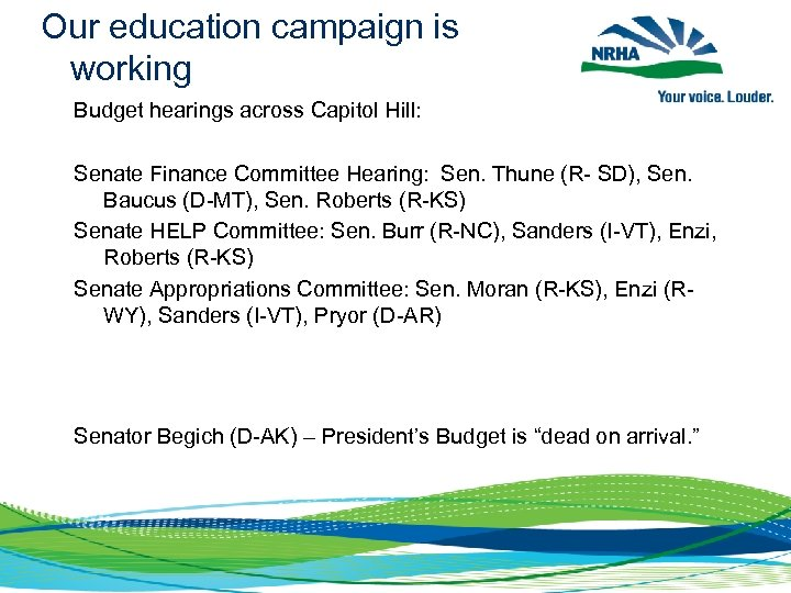 Our education campaign is working Budget hearings across Capitol Hill: Senate Finance Committee Hearing: