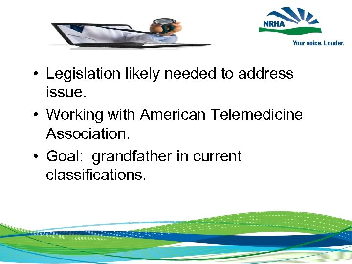 • Legislation likely needed to address issue. • Working with American Telemedicine Association.