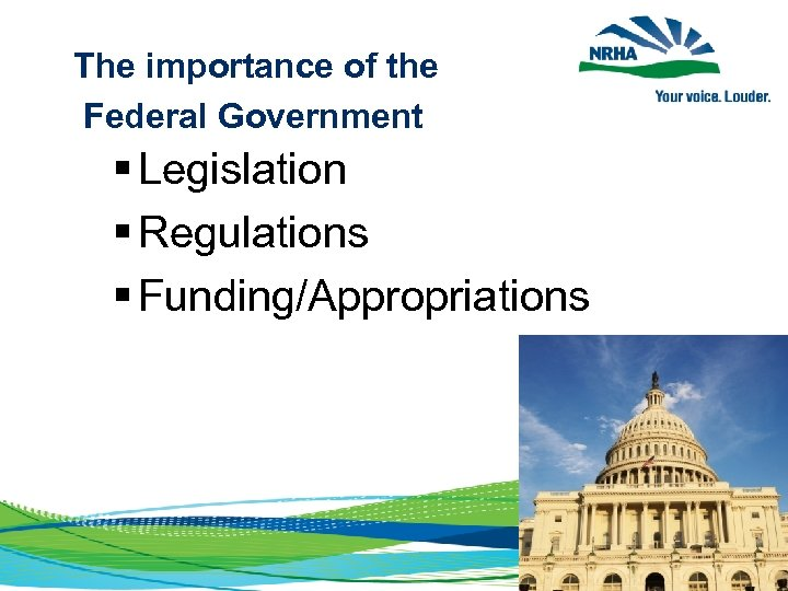 The importance of the Federal Government § Legislation § Regulations § Funding/Appropriations