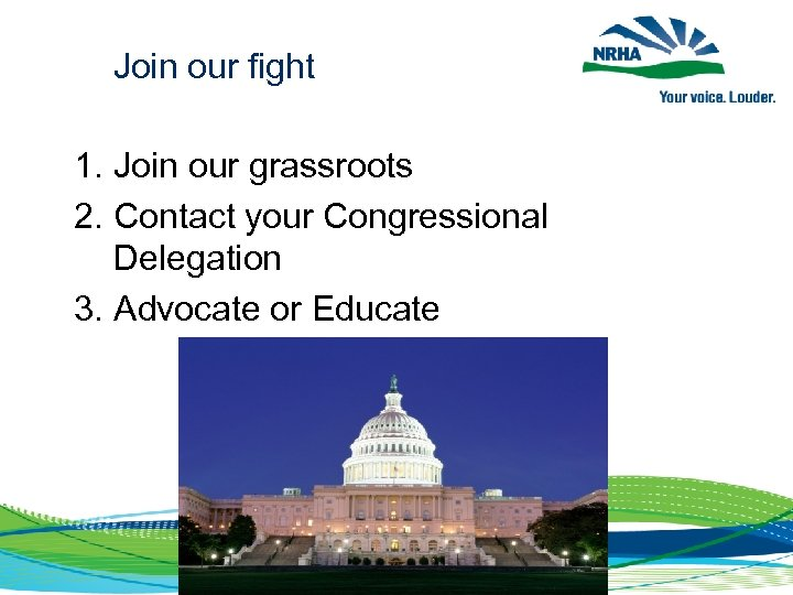 Join our fight 1. Join our grassroots 2. Contact your Congressional Delegation 3.