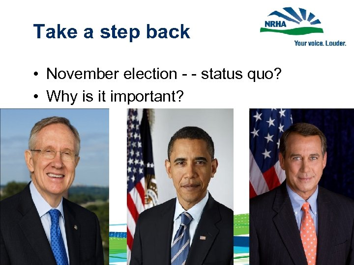 Take a step back • November election - - status quo? • Why is
