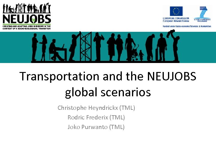 Transportation and the NEUJOBS global scenarios Christophe Heyndrickx (TML) Rodric Frederix (TML) Joko Purwanto