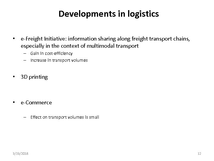 Developments in logistics • e Freight Initiative: information sharing along freight transport chains, especially