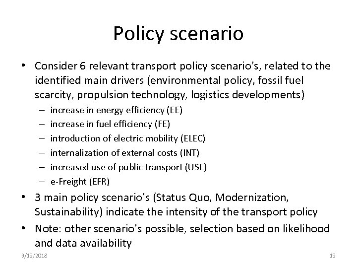 Policy scenario • Consider 6 relevant transport policy scenario's, related to the identified main