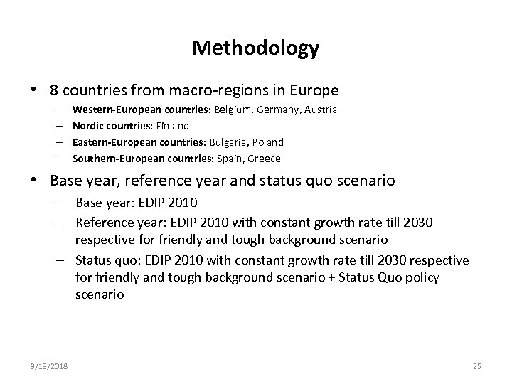 Methodology • 8 countries from macro regions in Europe – – Western-European countries: Belgium,