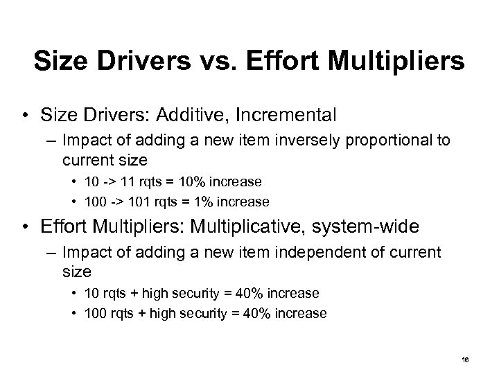 Size Drivers vs. Effort Multipliers • Size Drivers: Additive, Incremental – Impact of adding