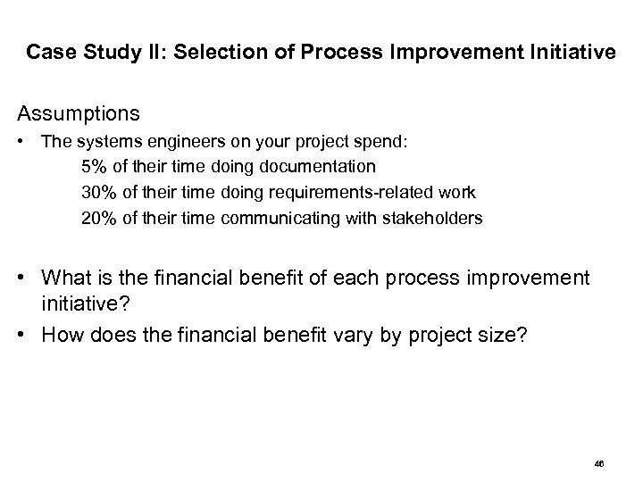 Case Study II: Selection of Process Improvement Initiative Assumptions • The systems engineers on