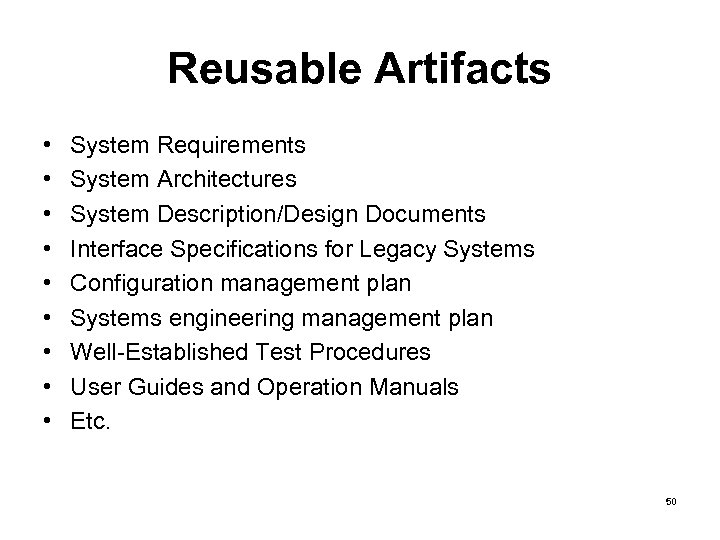 Reusable Artifacts • • • System Requirements System Architectures System Description/Design Documents Interface Specifications