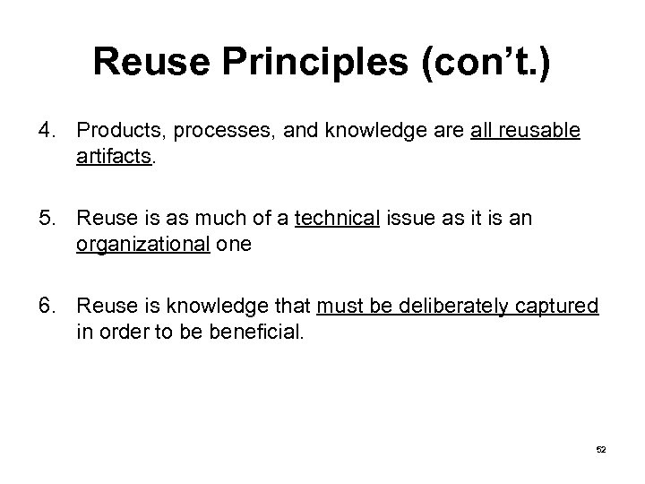 Reuse Principles (con't. ) 4. Products, processes, and knowledge are all reusable artifacts. 5.