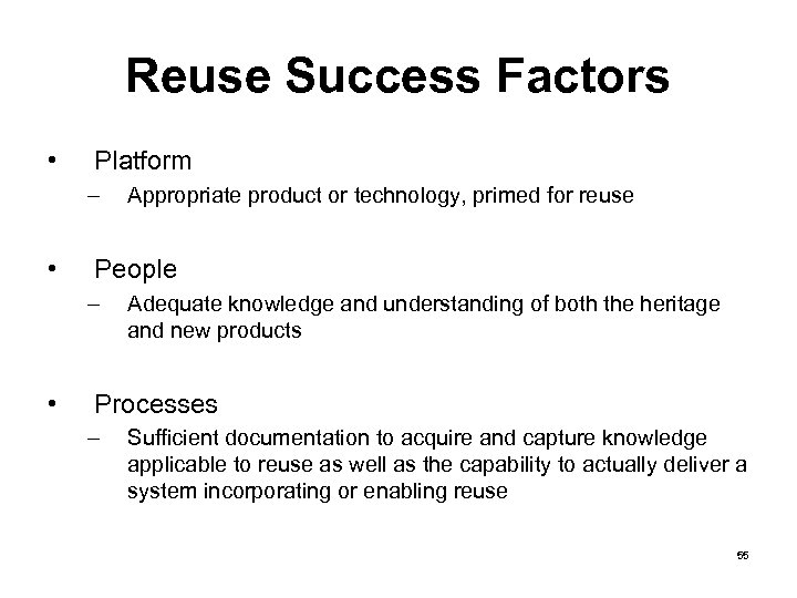 Reuse Success Factors • Platform – • People – • Appropriate product or technology,