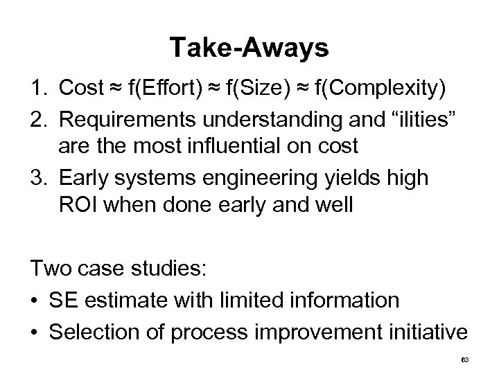 """Take-Aways 1. Cost ≈ f(Effort) ≈ f(Size) ≈ f(Complexity) 2. Requirements understanding and """"ilities"""""""