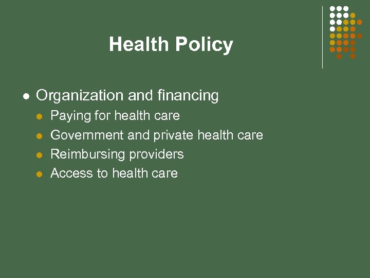 Health Policy l Organization and financing l l Paying for health care Government and
