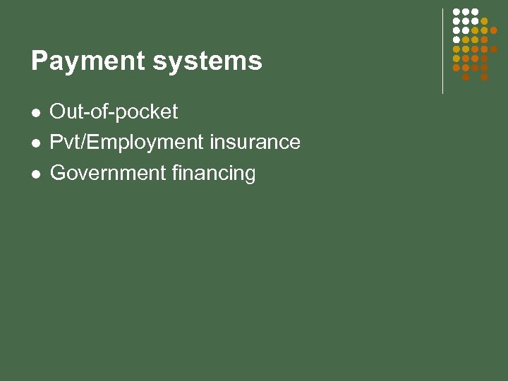 Payment systems l l l Out-of-pocket Pvt/Employment insurance Government financing