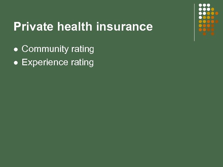 Private health insurance l l Community rating Experience rating