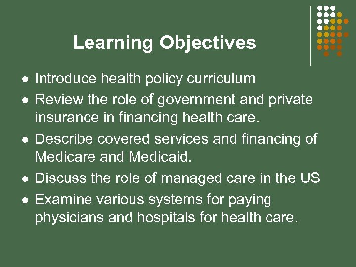 Learning Objectives l l l Introduce health policy curriculum Review the role of government