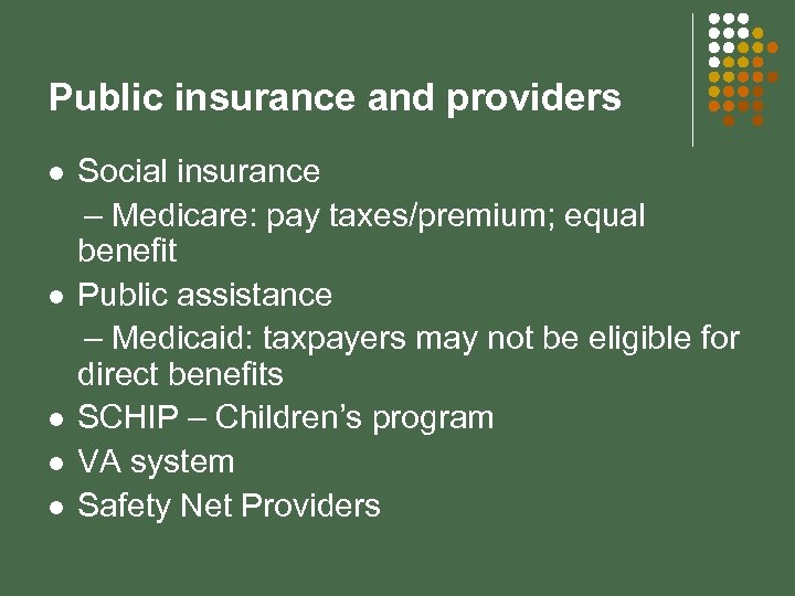 Public insurance and providers Social insurance – Medicare: pay taxes/premium; equal benefit l Public