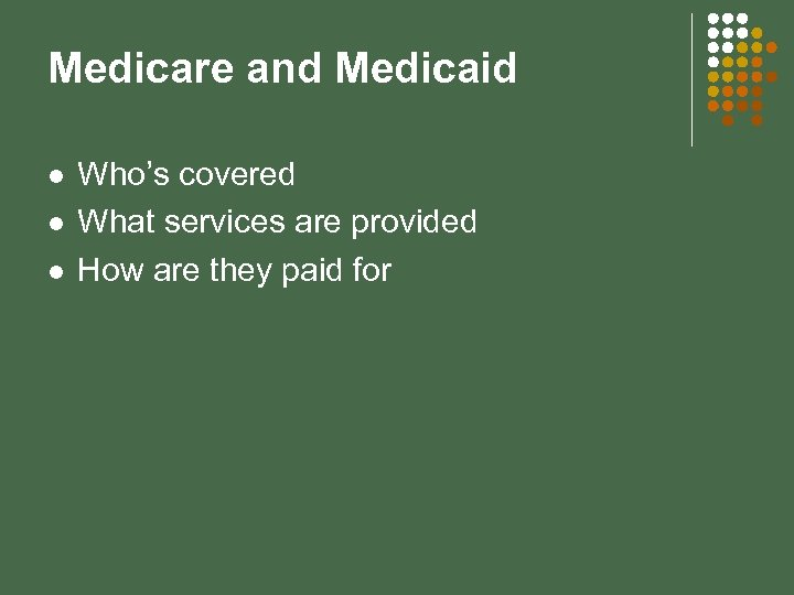 Medicare and Medicaid l l l Who's covered What services are provided How are