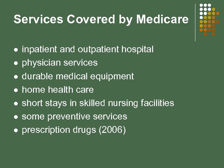 Services Covered by Medicare l l l l inpatient and outpatient hospital physician services