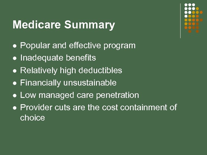 Medicare Summary l l l Popular and effective program Inadequate benefits Relatively high deductibles