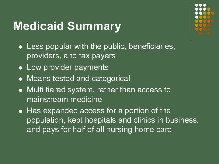 Medicaid Summary l l l Less popular with the public, beneficiaries, providers, and tax