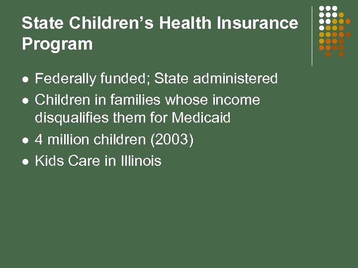 State Children's Health Insurance Program l l Federally funded; State administered Children in families
