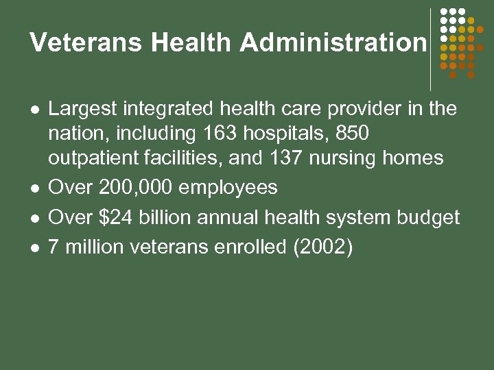 Veterans Health Administration l l Largest integrated health care provider in the nation, including