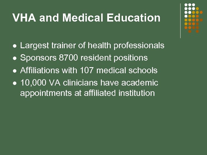 VHA and Medical Education l l Largest trainer of health professionals Sponsors 8700 resident