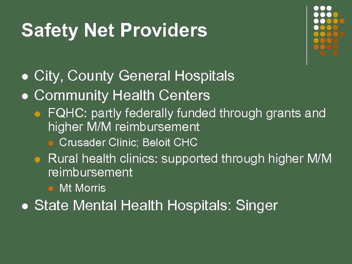 Safety Net Providers l l City, County General Hospitals Community Health Centers l FQHC:
