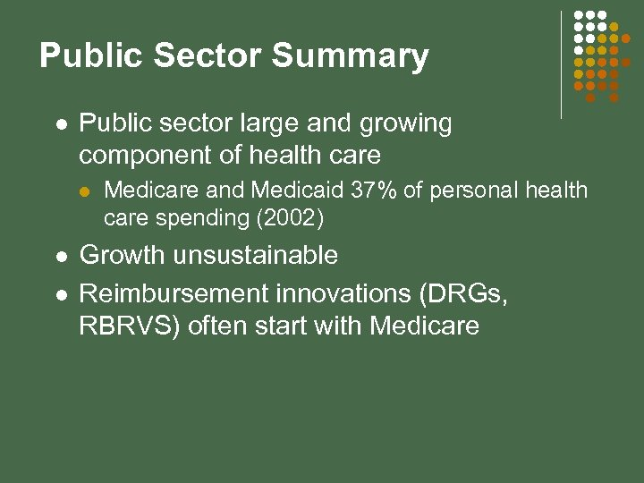 Public Sector Summary l Public sector large and growing component of health care l