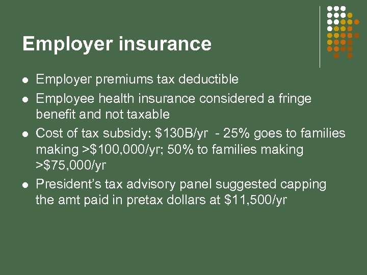 Employer insurance l l Employer premiums tax deductible Employee health insurance considered a fringe