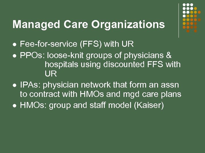 Managed Care Organizations l l Fee-for-service (FFS) with UR PPOs: loose-knit groups of physicians