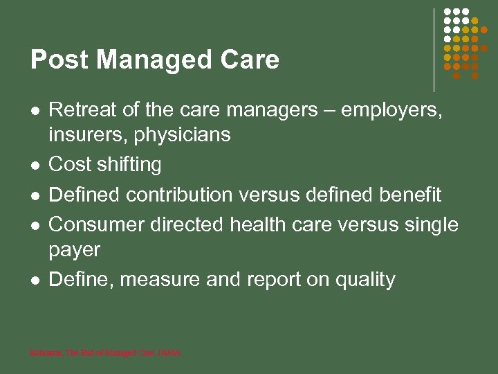 Post Managed Care l l l Retreat of the care managers – employers, insurers,