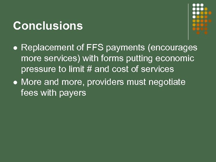 Conclusions l l Replacement of FFS payments (encourages more services) with forms putting economic