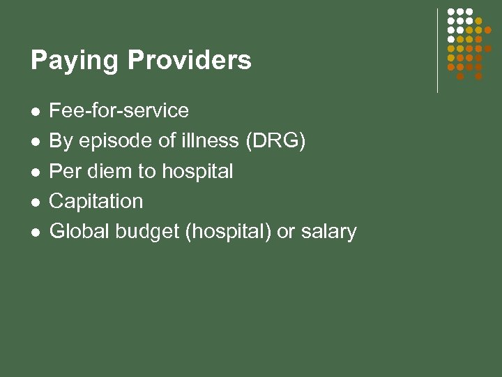 Paying Providers l l l Fee-for-service By episode of illness (DRG) Per diem to
