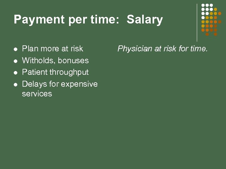 Payment per time: Salary l l Plan more at risk Witholds, bonuses Patient throughput