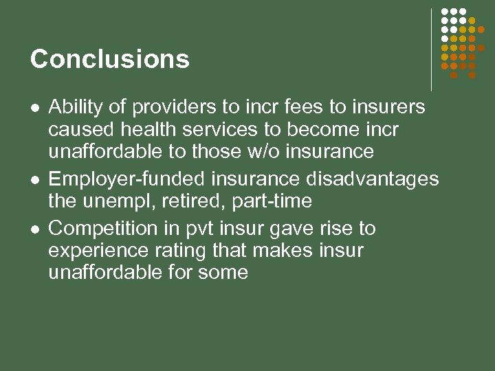 Conclusions l l l Ability of providers to incr fees to insurers caused health