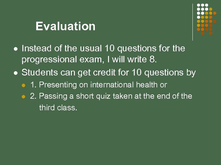 Evaluation l l Instead of the usual 10 questions for the progressional exam, I