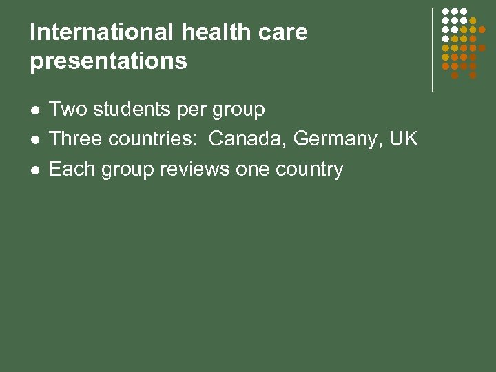 International health care presentations l l l Two students per group Three countries: Canada,
