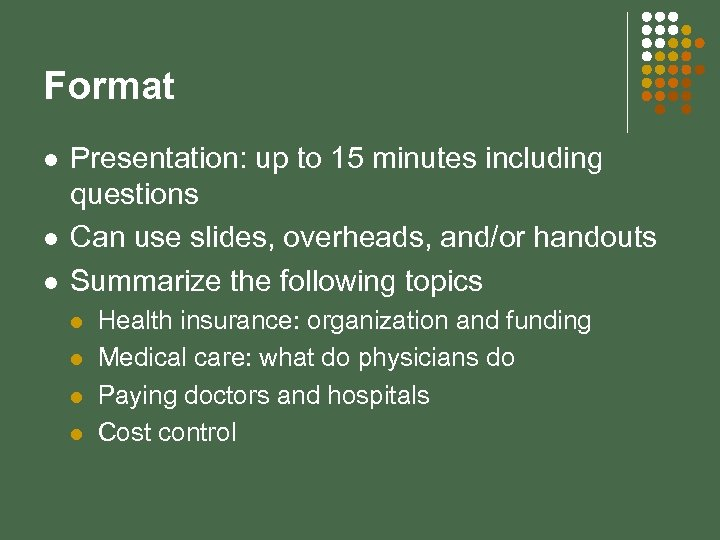 Format l l l Presentation: up to 15 minutes including questions Can use slides,